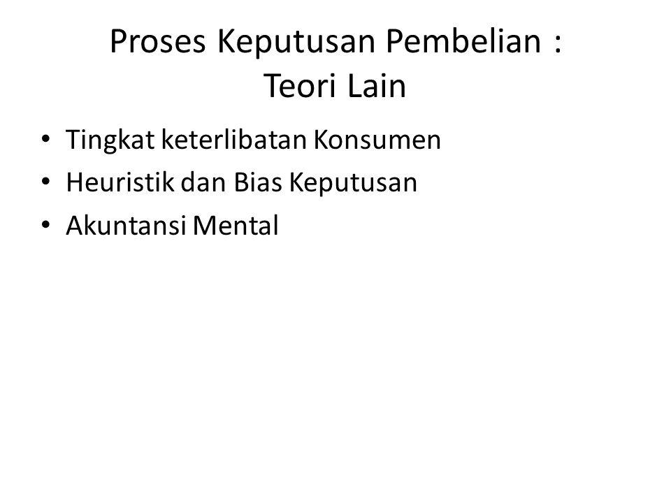Proses Keputusan Pembelian : Teori Lain Tingkat keterlibatan Konsumen Heuristik dan Bias Keputusan Akuntansi Mental