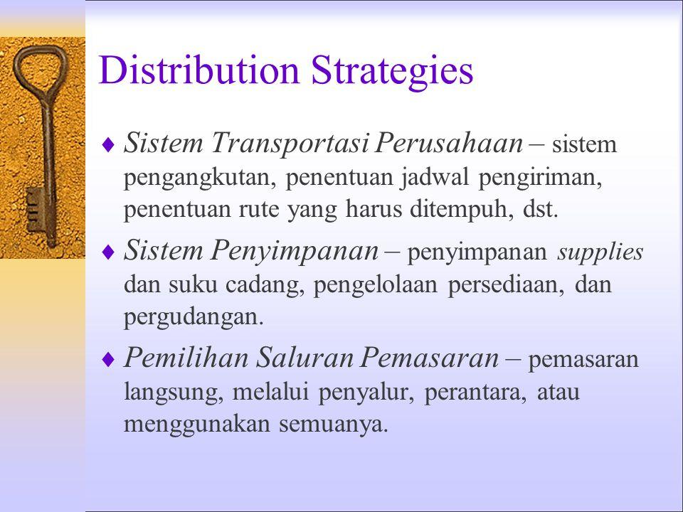 Distribution Strategies  Sistem Transportasi Perusahaan – sistem pengangkutan, penentuan jadwal pengiriman, penentuan rute yang harus ditempuh, dst.