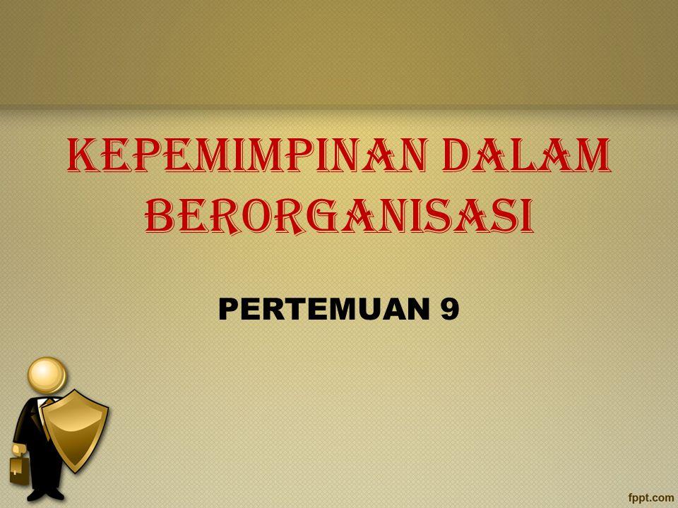 KEPEMIMPINAN DALAM BERORGANISASI PERTEMUAN 9