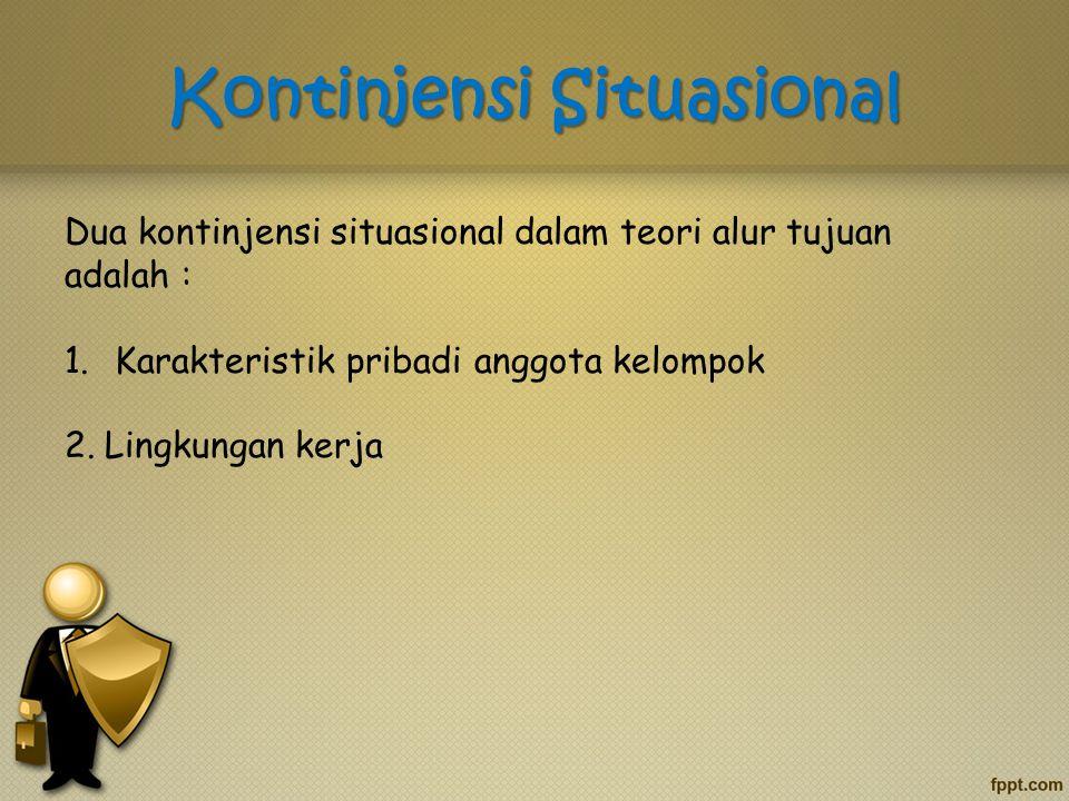 Kontinjensi Situasional Dua kontinjensi situasional dalam teori alur tujuan adalah : 1.