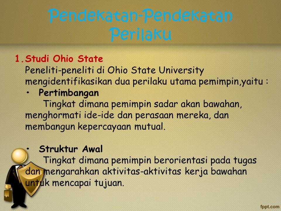 Pendekatan-Pendekatan Perilaku 1.Studi Ohio State Peneliti-peneliti di Ohio State University mengidentifikasikan dua perilaku utama pemimpin,yaitu : P