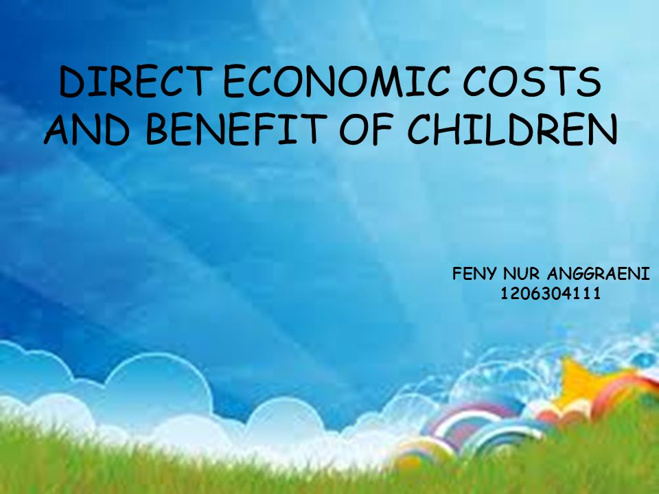DIRECT ECONOMIC COSTS AND BENEFIT OF CHILDREN FENY NUR ANGGRAENI 1206304111