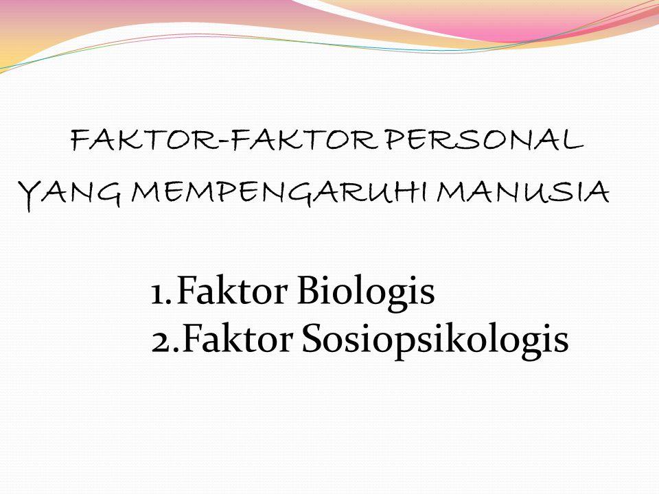 Faktor Biologis 1.