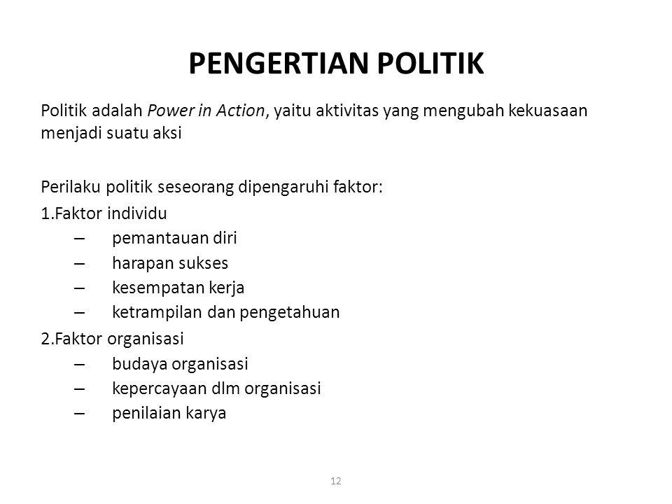 12 PENGERTIAN POLITIK Politik adalah Power in Action, yaitu aktivitas yang mengubah kekuasaan menjadi suatu aksi Perilaku politik seseorang dipengaruh