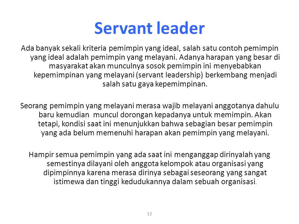 13 Servant leader Ada banyak sekali kriteria pemimpin yang ideal, salah satu contoh pemimpin yang ideal adalah pemimpin yang melayani. Adanya harapan