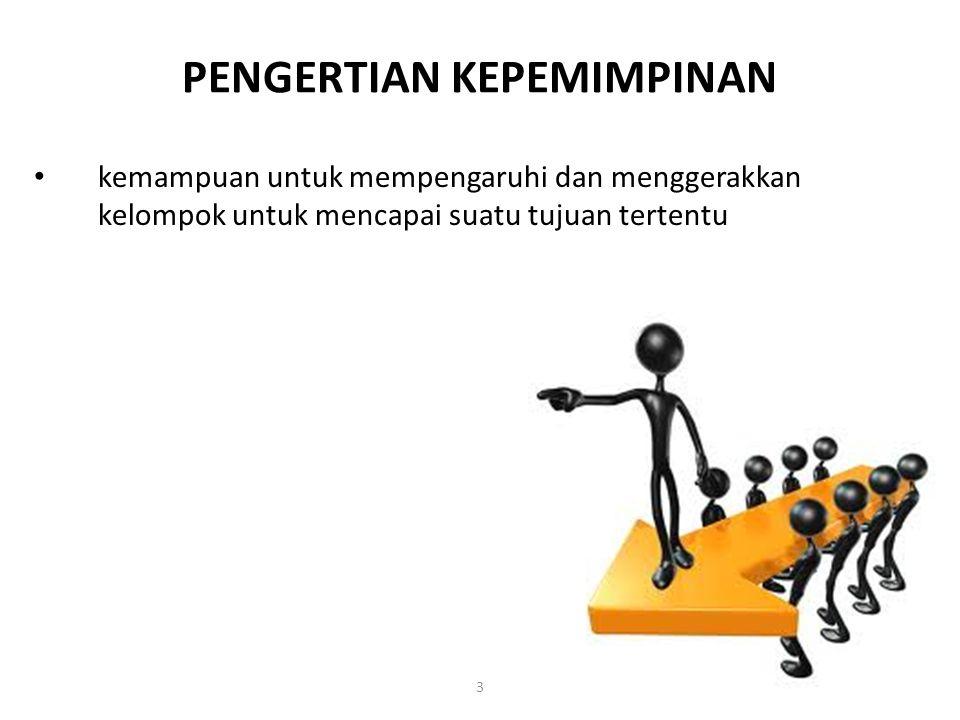 3 PENGERTIAN KEPEMIMPINAN kemampuan untuk mempengaruhi dan menggerakkan kelompok untuk mencapai suatu tujuan tertentu