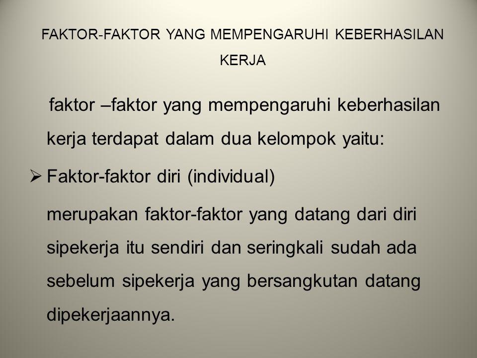 FAKTOR-FAKTOR YANG MEMPENGARUHI KEBERHASILAN KERJA faktor –faktor yang mempengaruhi keberhasilan kerja terdapat dalam dua kelompok yaitu:  Faktor-fak