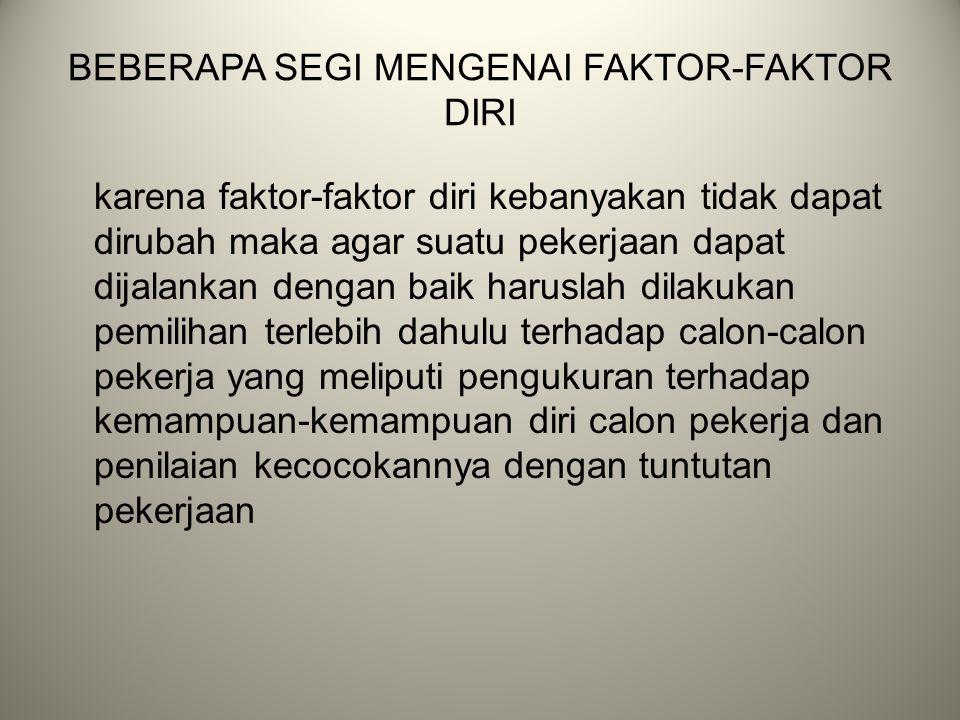 BEBERAPA SEGI MENGENAI FAKTOR-FAKTOR DIRI karena faktor-faktor diri kebanyakan tidak dapat dirubah maka agar suatu pekerjaan dapat dijalankan dengan b