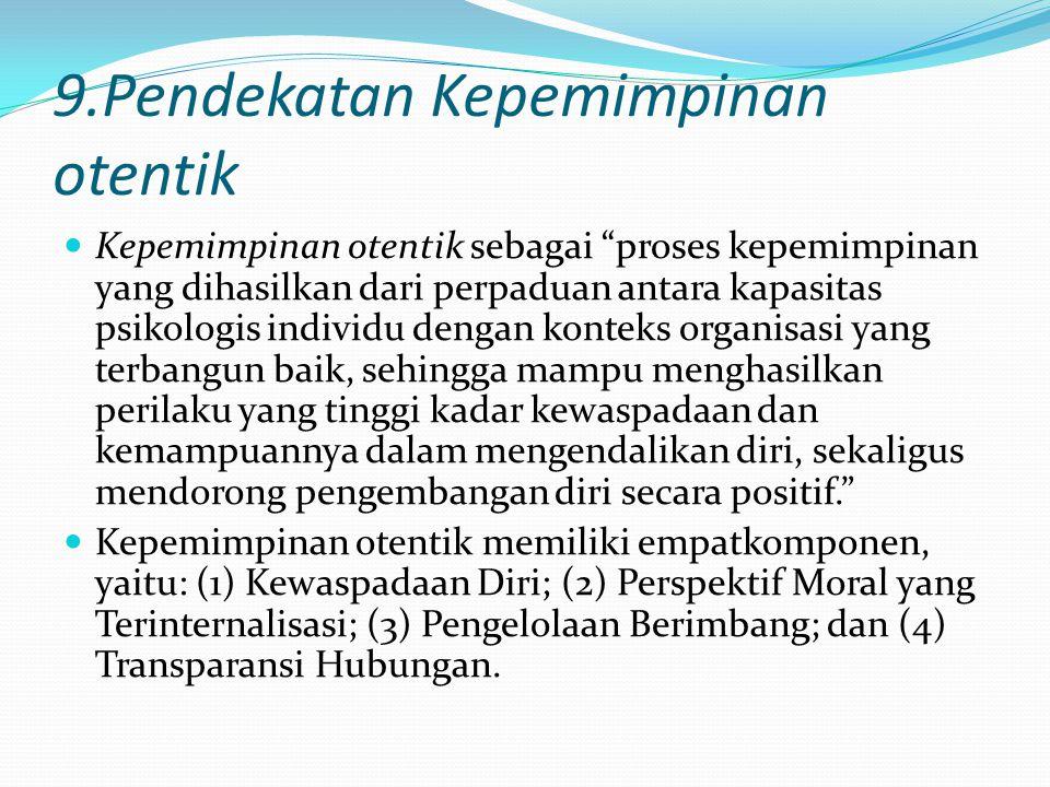 "9.Pendekatan Kepemimpinan otentik Kepemimpinan otentik sebagai ""proses kepemimpinan yang dihasilkan dari perpaduan antara kapasitas psikologis individ"