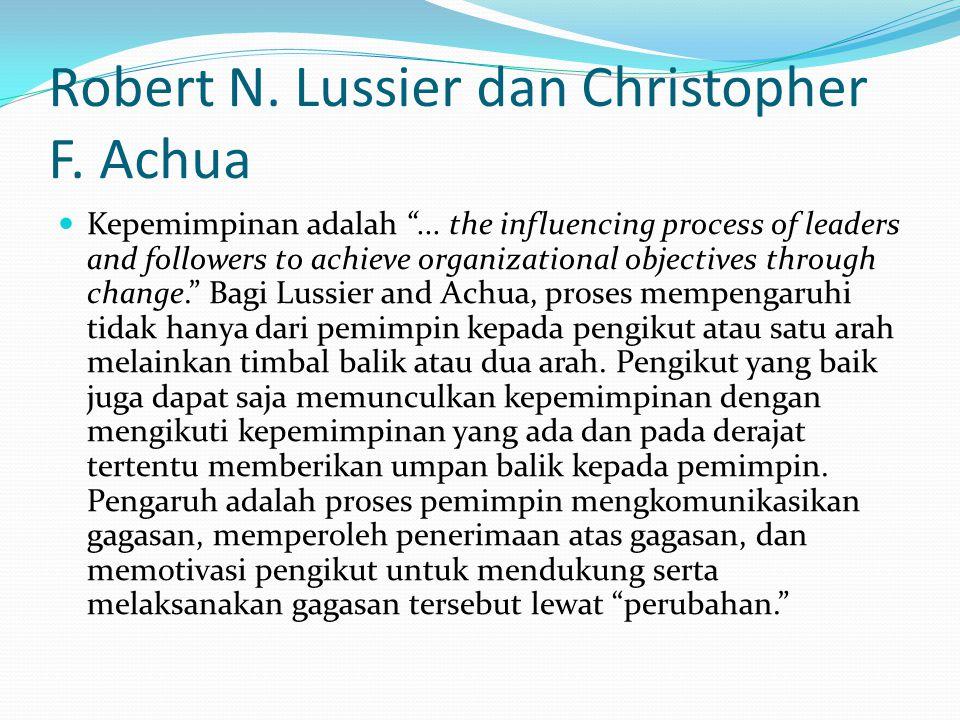 "Robert N. Lussier dan Christopher F. Achua Kepemimpinan adalah ""... the influencing process of leaders and followers to achieve organizational objecti"