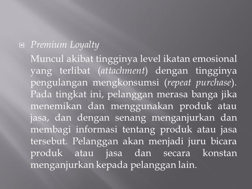  Premium Loyalty Muncul akibat tingginya level ikatan emosional yang terlibat ( attachment ) dengan tingginya pengulangan mengkonsumsi ( repeat purch