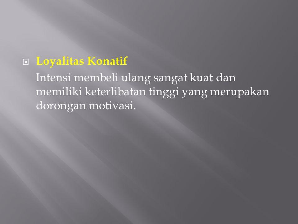  Loyalitas Konatif Intensi membeli ulang sangat kuat dan memiliki keterlibatan tinggi yang merupakan dorongan motivasi.