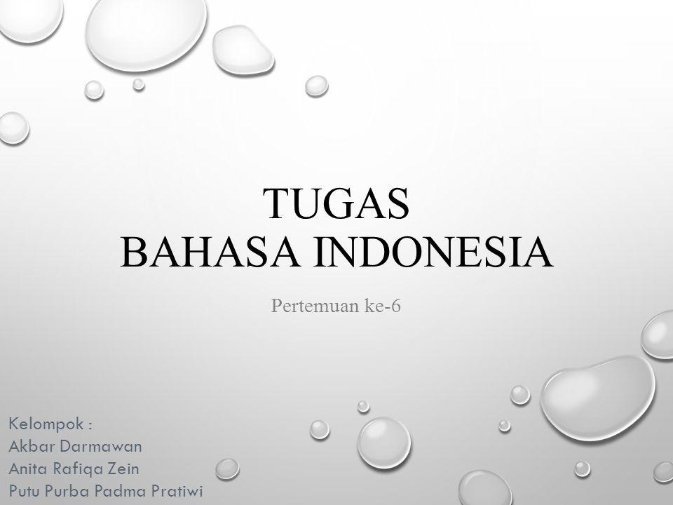 TUGAS BAHASA INDONESIA Pertemuan ke-6 Kelompok : Akbar Darmawan Anita Rafiqa Zein Putu Purba Padma Pratiwi