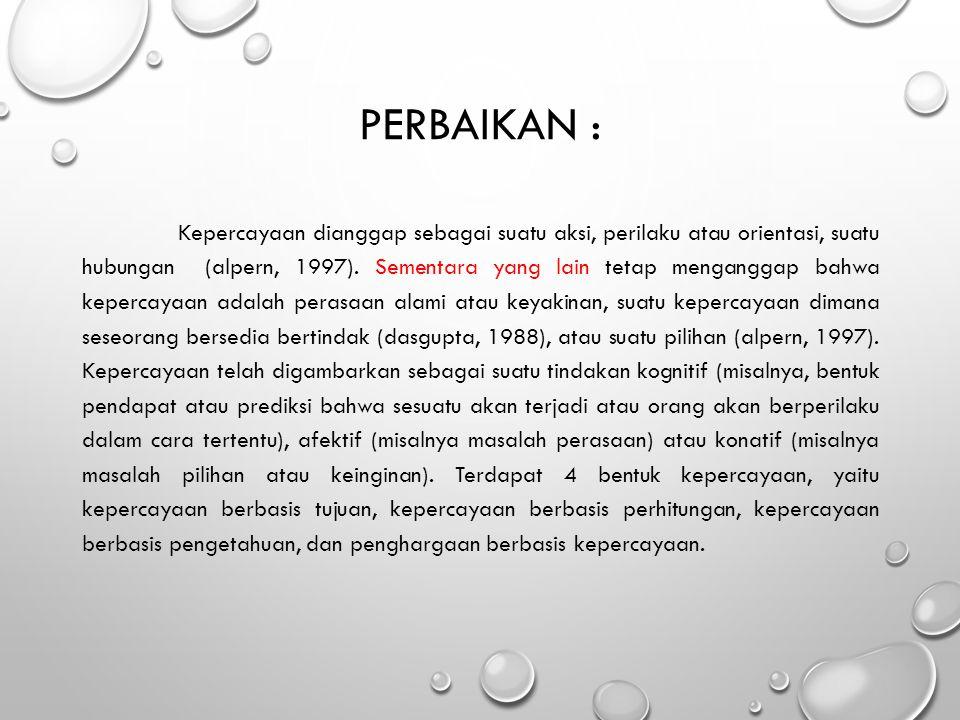 PERBAIKAN : Kepercayaan dianggap sebagai suatu aksi, perilaku atau orientasi, suatu hubungan (alpern, 1997).