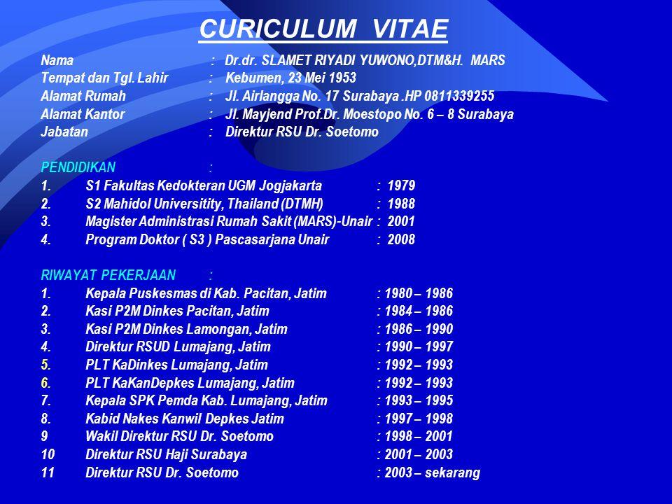 CURICULUM VITAE Nama : Dr.dr. SLAMET RIYADI YUWONO,DTM&H. MARS Tempat dan Tgl. Lahir: Kebumen, 23 Mei 1953 Alamat Rumah: Jl. Airlangga No. 17 Surabaya