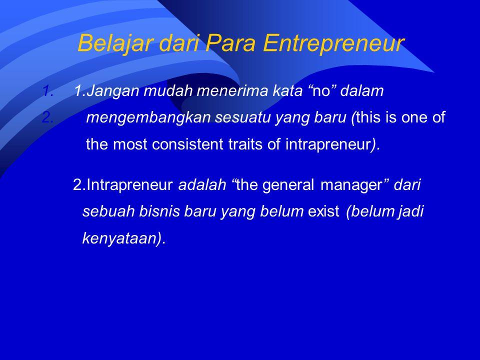 """Belajar dari Para Entrepreneur 1.1.Jangan mudah menerima kata """"no"""" dalam 2. mengembangkan sesuatu yang baru (this is one of 3. the most consistent tra"""