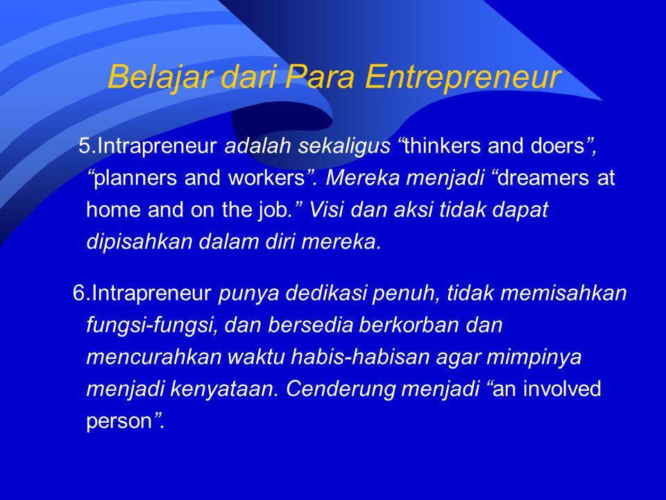 """5.Intrapreneur adalah sekaligus """"thinkers and doers"""", """"planners and workers"""". Mereka menjadi """"dreamers at home and on the job."""" Visi dan aksi tidak da"""