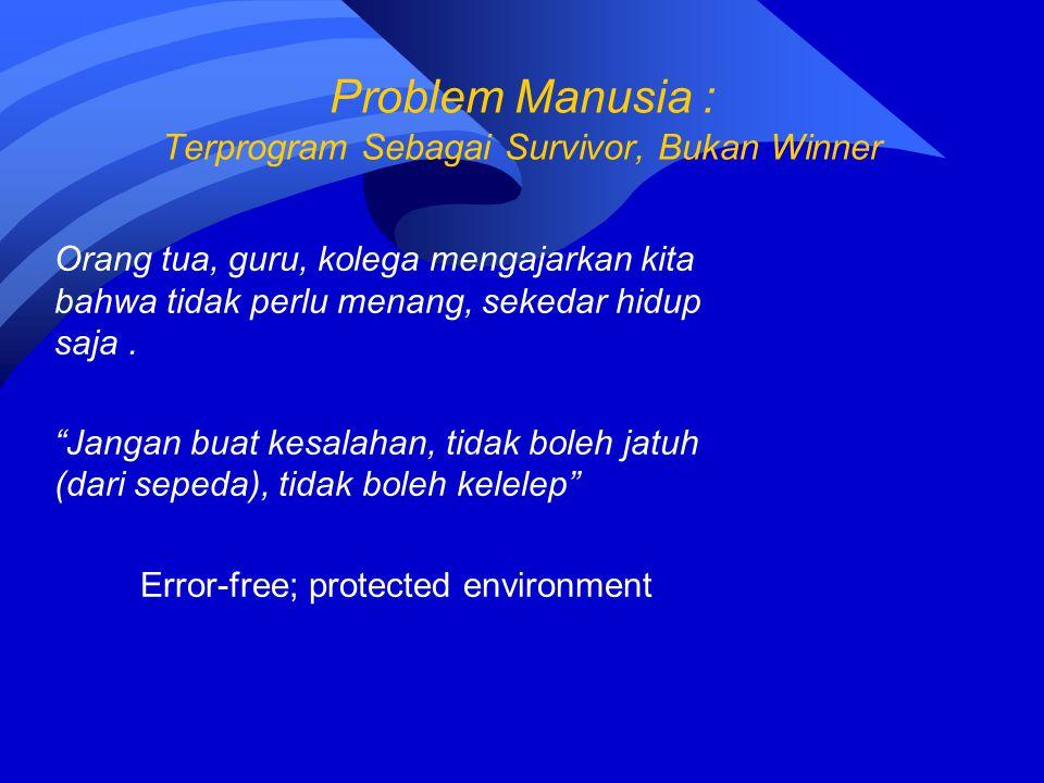 """Problem Manusia : Terprogram Sebagai Survivor, Bukan Winner Orang tua, guru, kolega mengajarkan kita bahwa tidak perlu menang, sekedar hidup saja. """"Ja"""
