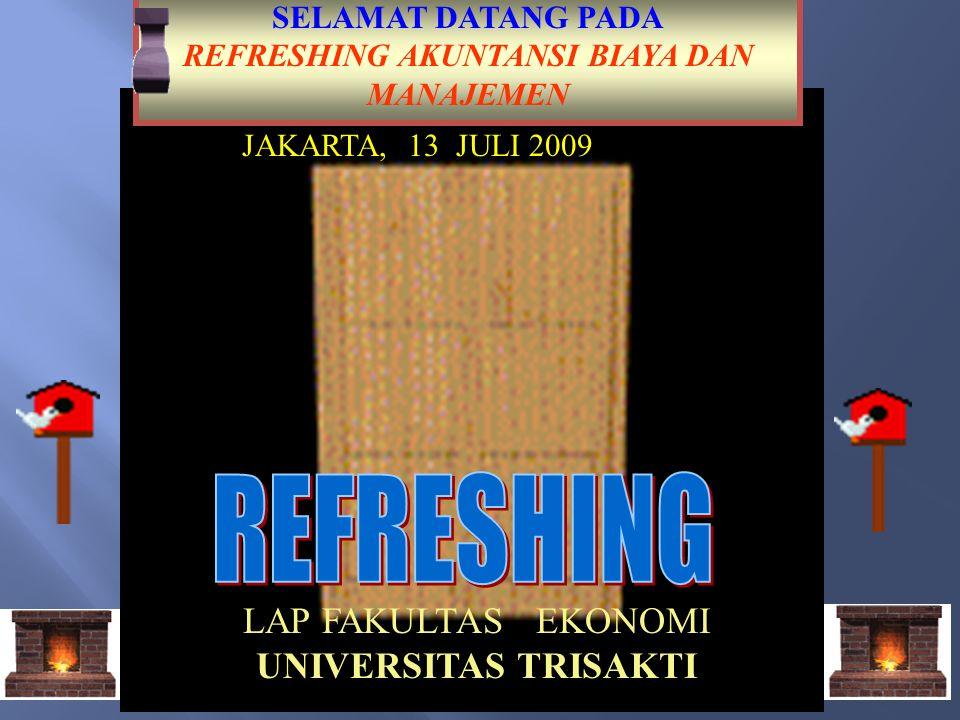 SELAMAT DATANG PADA PELATIHAN AKUNTANSI PERBANKAN SYARIAH I FORDEST FAKULTAS EKONOMI UNIVERSITAS TRISAKTI JAKARTA, 11 – 22 JULI 2005 SELAMAT DATANG PADA REFRESHING AKUNTANSI BIAYA DAN MANAJEMEN LAP FAKULTAS EKONOMI UNIVERSITAS TRISAKTI JAKARTA, 13 JULI 2009