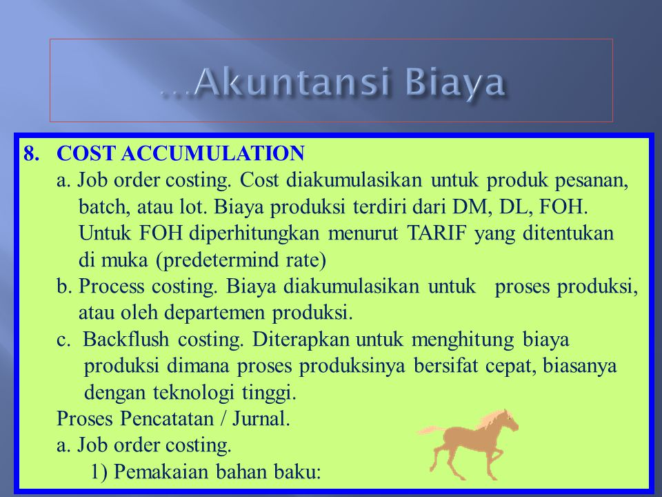 7.Sistem Biaya - Actual cost system atau historical cost system. Biaya produksi atau jasa dihitung dengan memperhitungkan semua biaya yang sesungguhny