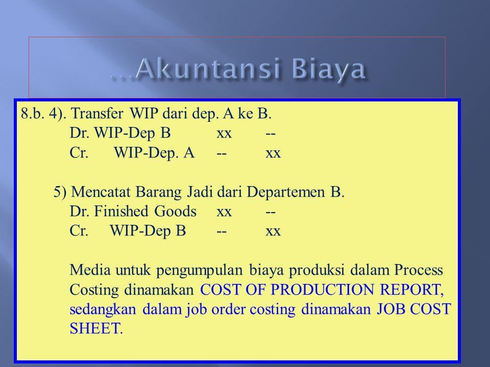 8.b. Pencatatan pada Process Costing, misal, dengan 2 departemen produksi A, B. 1) Pemakaian bahan baku langsung dep. A dan B Dr. WIP-Dep. Axx-- Dr. W