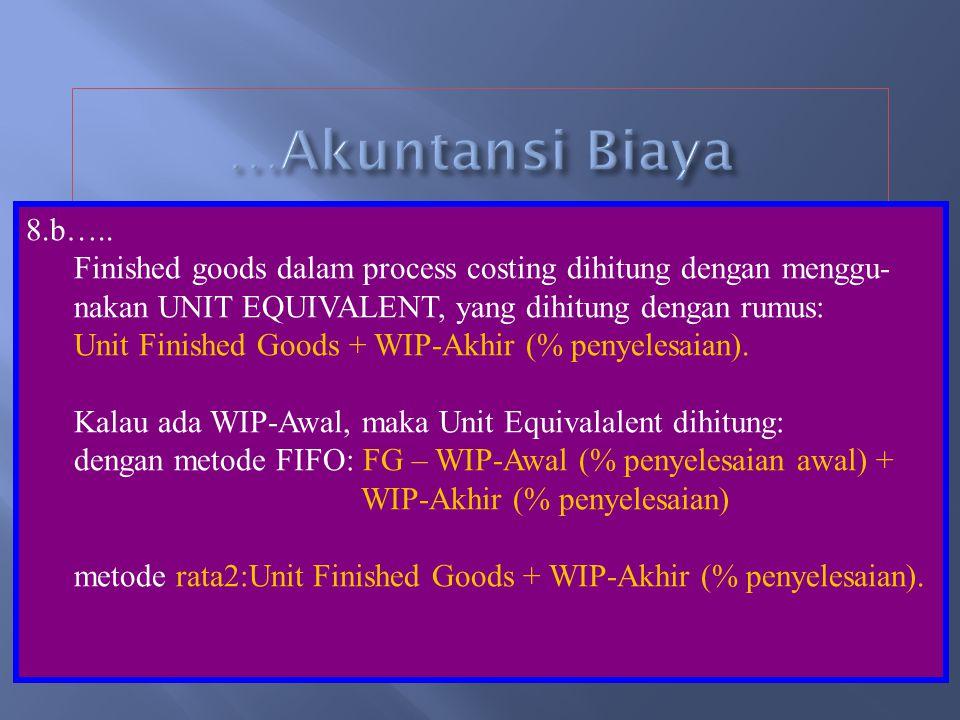 8.b. 4). Transfer WIP dari dep. A ke B. Dr. WIP-Dep Bxx-- Cr. WIP-Dep. A--xx 5) Mencatat Barang Jadi dari Departemen B. Dr. Finished Goodsxx-- Cr. WIP