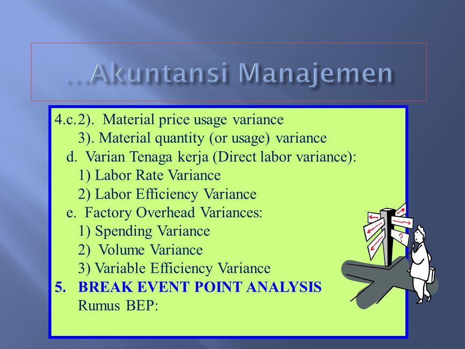 4.STANDARD COSTING Standar cost adalah biaya yang ditentukan di muka berdasarkan tingkat efisiensi tertentu, baik untuk biaya produksi, pemasaran, mau