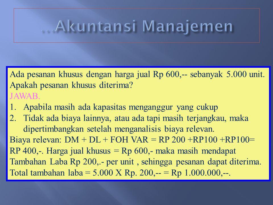 7.INFORMASI BIAYA UNTUK PENGAMBILAN KEPUTUSAN a. Pesanan Khusus Informasi yang digunakan adalah informasi biaya relevan, yaitu:- biaya yang jumlahnya