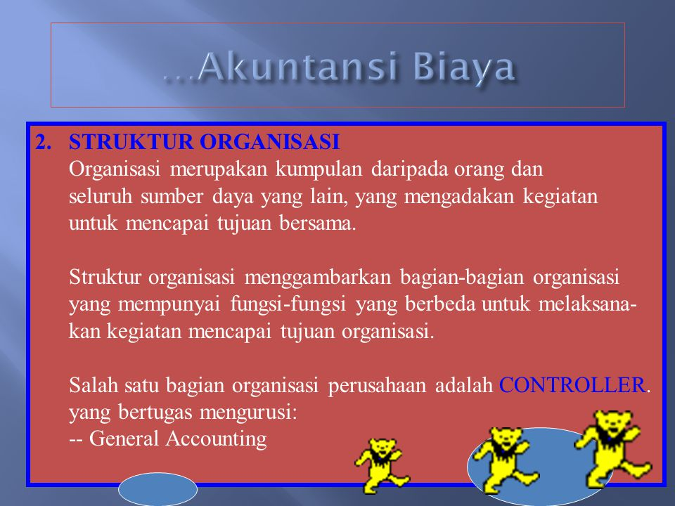 2.STRUKTUR ORGANISASI Organisasi merupakan kumpulan daripada orang dan seluruh sumber daya yang lain, yang mengadakan kegiatan untuk mencapai tujuan bersama.