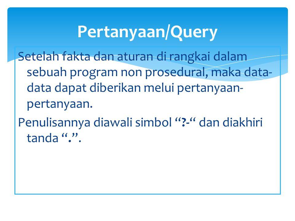 Contoh Query: PertanyaanProlog dan Jawaban Program Apakah Tini suka boneka ??- suka(tini,boneka).