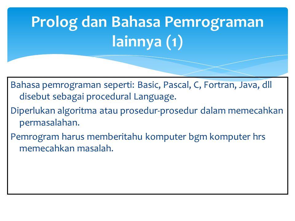 Prolog disebut sebagai Object-Oriented Language atau Declarative Language.