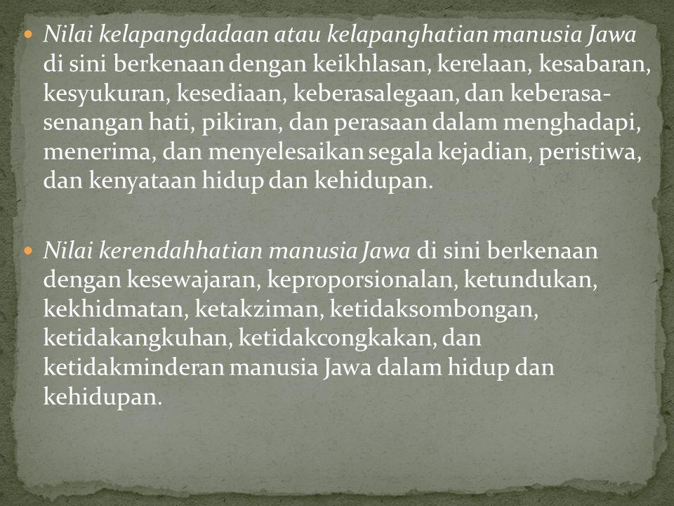 Nilai kelapangdadaan atau kelapanghatian manusia Jawa di sini berkenaan dengan keikhlasan, kerelaan, kesabaran, kesyukuran, kesediaan, keberasalegaan, dan keberasa- senangan hati, pikiran, dan perasaan dalam menghadapi, menerima, dan menyelesaikan segala kejadian, peristiwa, dan kenyataan hidup dan kehidupan.