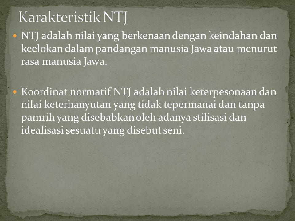 NTJ adalah nilai yang berkenaan dengan keindahan dan keelokan dalam pandangan manusia Jawa atau menurut rasa manusia Jawa.