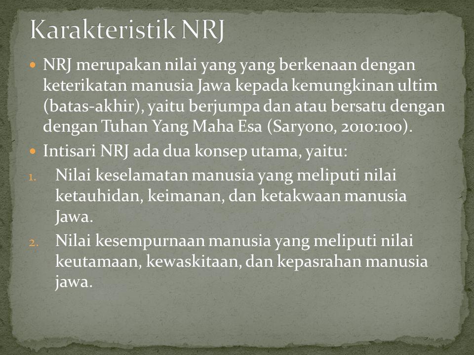 NRJ merupakan nilai yang yang berkenaan dengan keterikatan manusia Jawa kepada kemungkinan ultim (batas-akhir), yaitu berjumpa dan atau bersatu dengan dengan Tuhan Yang Maha Esa (Saryono, 2010:100).