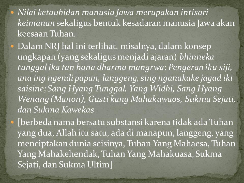 Nilai ketauhidan manusia Jawa merupakan intisari keimanan sekaligus bentuk kesadaran manusia Jawa akan keesaan Tuhan.