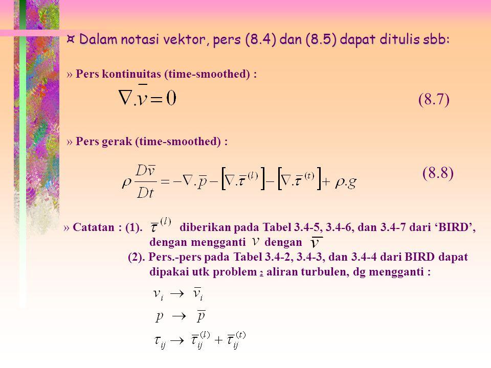 Time-smoothing pada persamaan perubahan utk fluida incompressible » Pers kontinuitas (time-smoothed) : » Pers gerak (time-smoothed) : (8.4) (8.5) » Tu