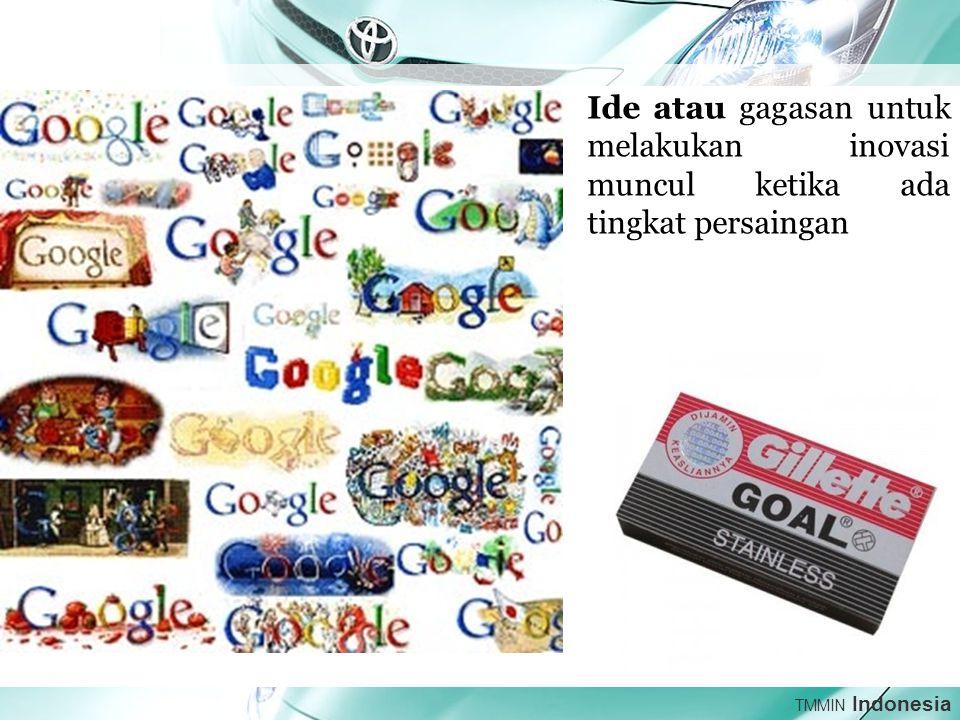 TMMIN Indonesia Ide atau gagasan untuk melakukan inovasi muncul ketika ada tingkat persaingan