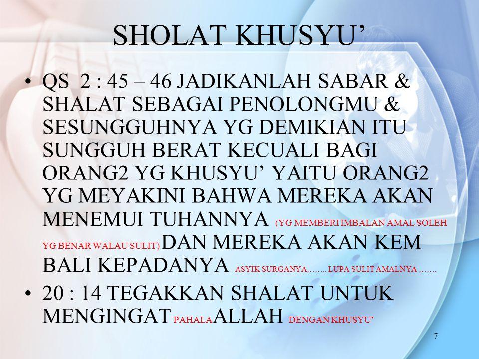 7 SHOLAT KHUSYU' QS 2 : 45 – 46 JADIKANLAH SABAR & SHALAT SEBAGAI PENOLONGMU & SESUNGGUHNYA YG DEMIKIAN ITU SUNGGUH BERAT KECUALI BAGI ORANG2 YG KHUSY