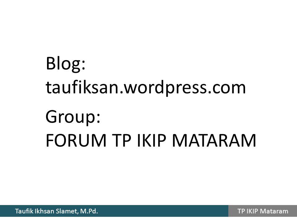 Taufik Ikhsan Slamet, M.Pd. TP IKIP Mataram Blog: taufiksan.wordpress.com Group: FORUM TP IKIP MATARAM