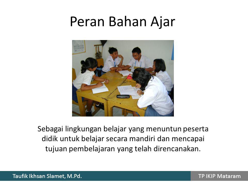 Taufik Ikhsan Slamet, M.Pd. TP IKIP Mataram Peran Bahan Ajar Sebagai lingkungan belajar yang menuntun peserta didik untuk belajar secara mandiri dan m