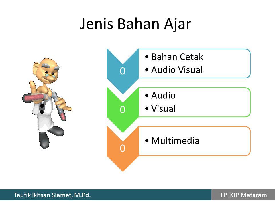 Taufik Ikhsan Slamet, M.Pd. TP IKIP Mataram Jenis Bahan Ajar 0 Bahan Cetak Audio Visual 0 Audio Visual 0 Multimedia
