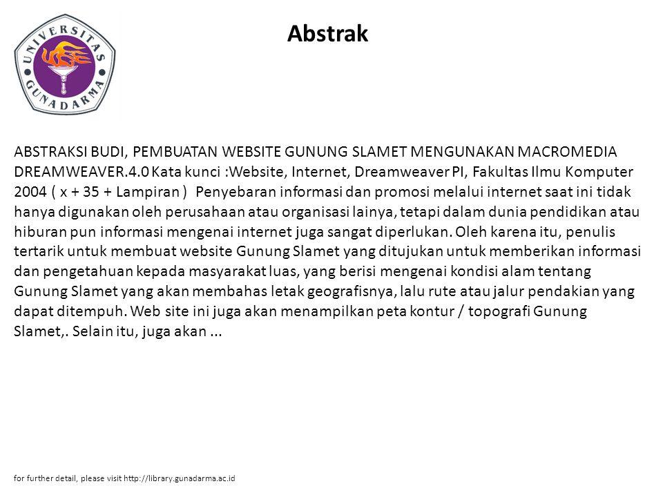 Abstrak ABSTRAKSI BUDI, PEMBUATAN WEBSITE GUNUNG SLAMET MENGUNAKAN MACROMEDIA DREAMWEAVER.4.0 Kata kunci :Website, Internet, Dreamweaver PI, Fakultas