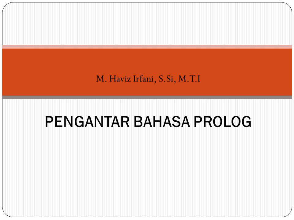 M. Haviz Irfani, S.Si, M.T.I PENGANTAR BAHASA PROLOG