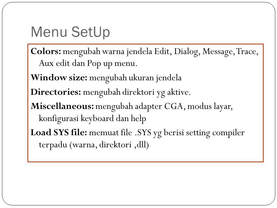 Menu SetUp Colors: mengubah warna jendela Edit, Dialog, Message, Trace, Aux edit dan Pop up menu. Window size: mengubah ukuran jendela Directories: me