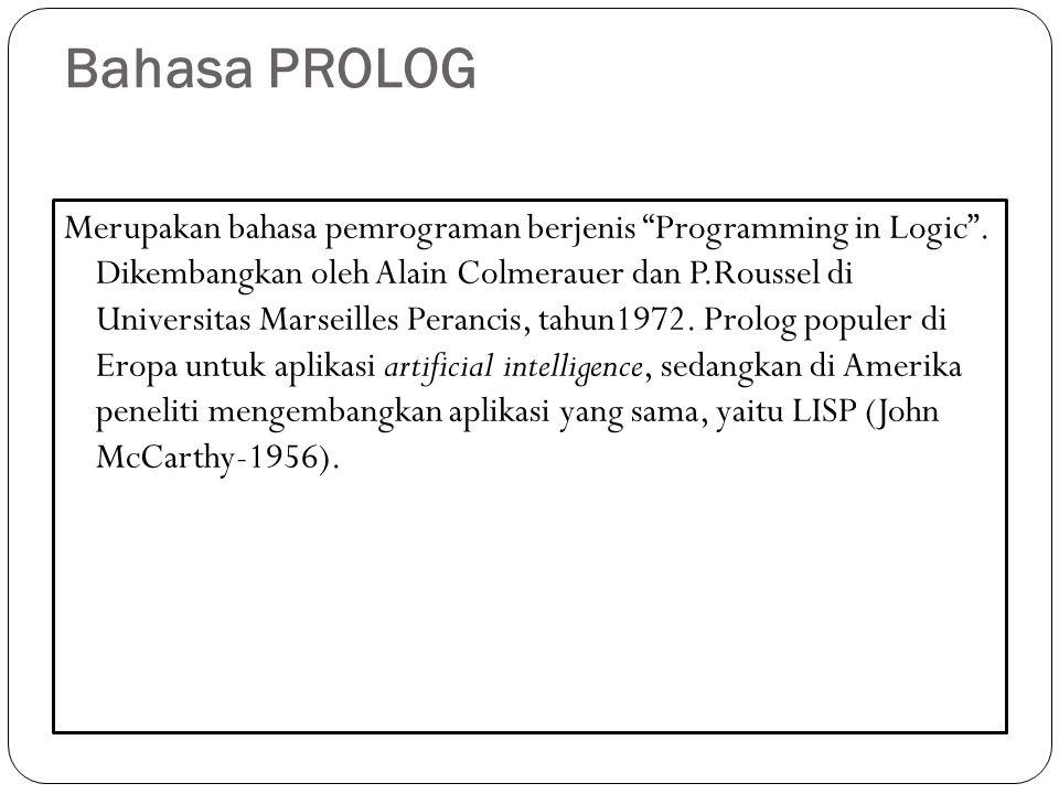 """Bahasa PROLOG Merupakan bahasa pemrograman berjenis """"Programming in Logic"""". Dikembangkan oleh Alain Colmerauer dan P.Roussel di Universitas Marseilles"""