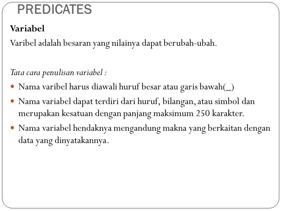 PREDICATES Variabel Varibel adalah besaran yang nilainya dapat berubah-ubah. Tata cara penulisan variabel : Nama varibel harus diawali huruf besar ata