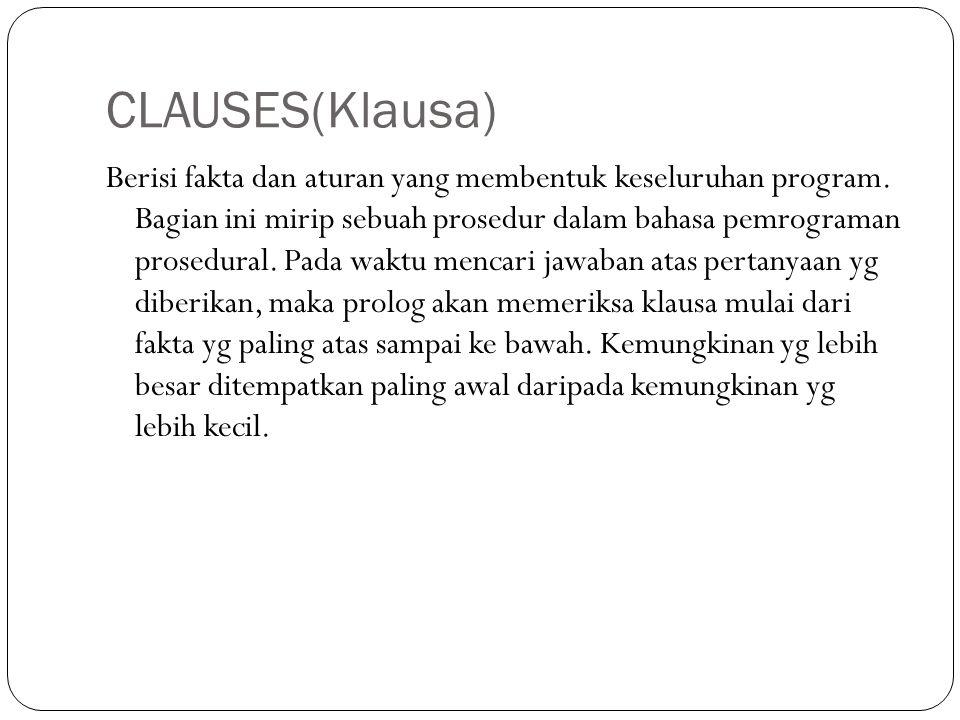 CLAUSES(Klausa) Berisi fakta dan aturan yang membentuk keseluruhan program. Bagian ini mirip sebuah prosedur dalam bahasa pemrograman prosedural. Pada
