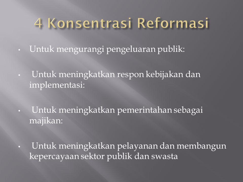 Untuk mengurangi pengeluaran publik: Untuk meningkatkan respon kebijakan dan implementasi: Untuk meningkatkan pemerintahan sebagai majikan: Untuk meningkatkan pelayanan dan membangun kepercayaan sektor publik dan swasta