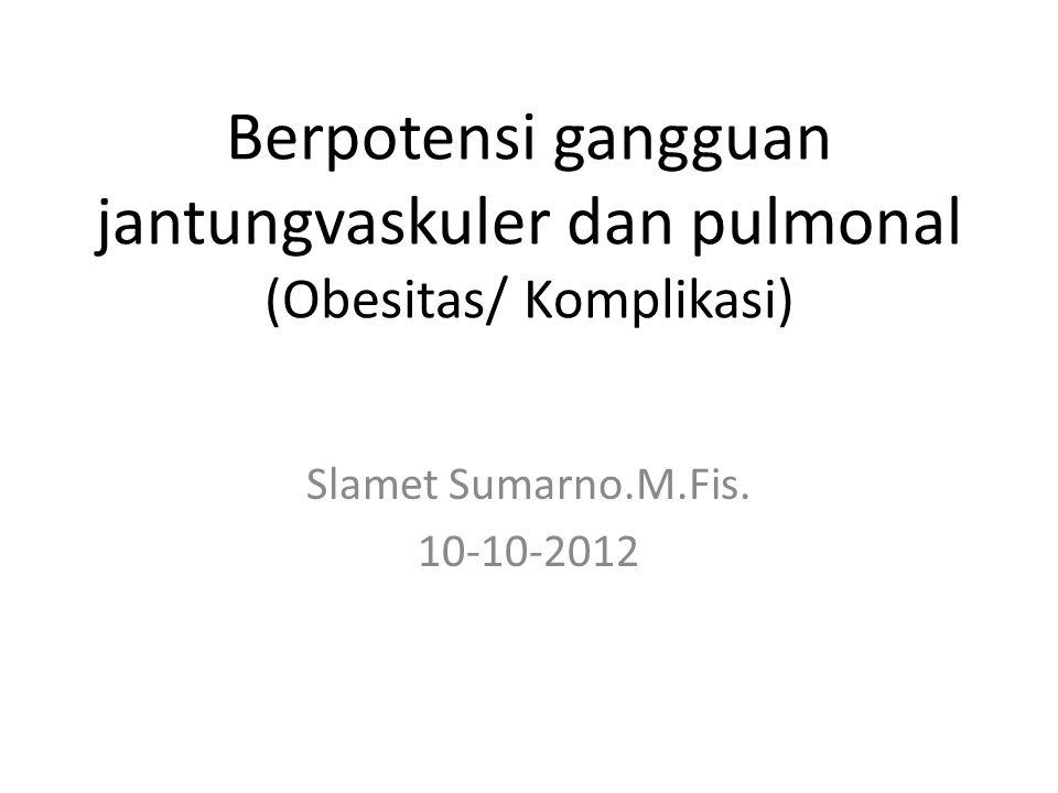 WHO1998 KategoriBMI (kg/m2)Resiko Comorbiditas Underweight< 18.5 kg/m 2 Rendah (tetapi resiko terhadap masalah- masalah klinis lain meningkat) Batas Normal18.5 - 24.9 kg/m 2 Rata-rata Overweight:> 25 Pre-obese25.0 – 29.9 kg/m 2 Meningkat Obese I30.0 - 34.9kg/m 2 Sedang Obese II35.0 - 39.9 kg/m 2 Berbahaya Obese III> 40.0 kg/m 2 Sangat Berbahaya