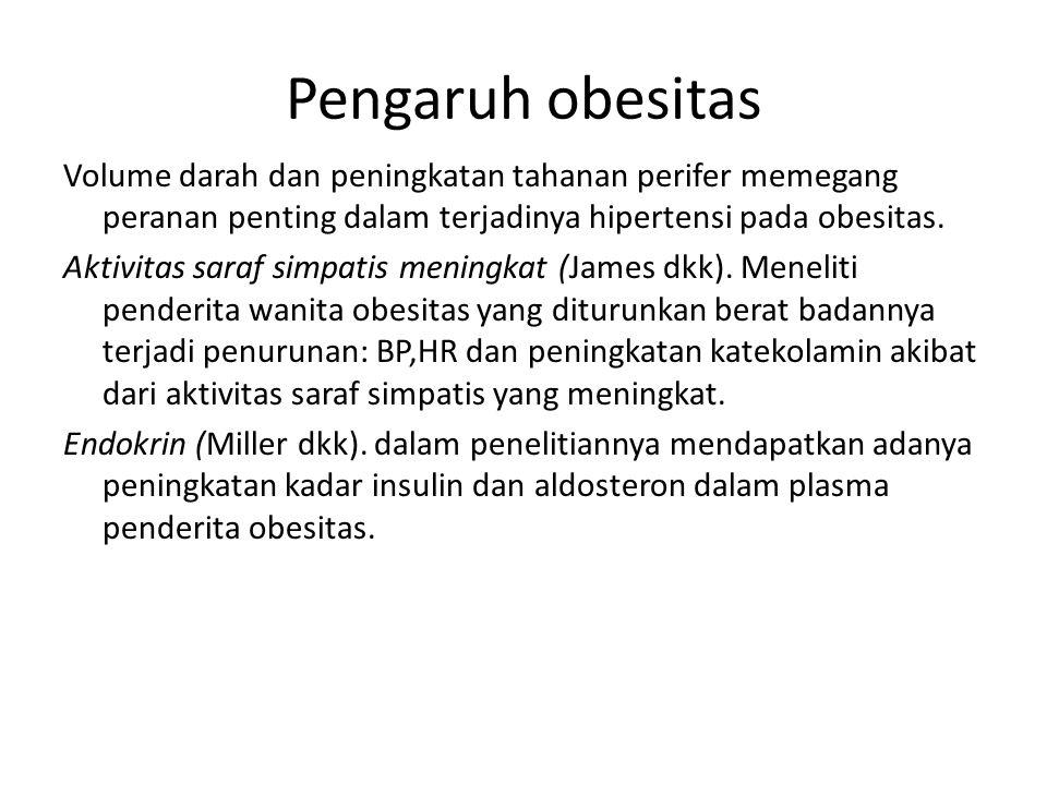 Pengaruh obesitas Volume darah dan peningkatan tahanan perifer memegang peranan penting dalam terjadinya hipertensi pada obesitas. Aktivitas saraf sim